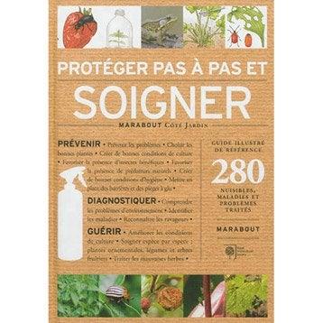 Protéger et soigner son jardin pas à pas, Marabout