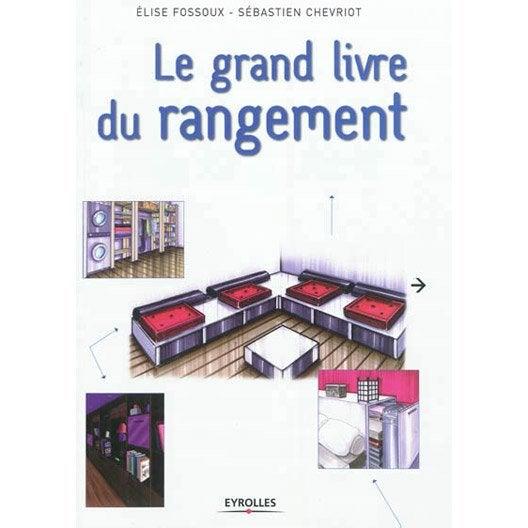 le grand livre du rangement eyrolles leroy merlin. Black Bedroom Furniture Sets. Home Design Ideas