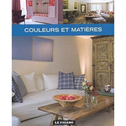 couleurs et mati res le figaro leroy merlin. Black Bedroom Furniture Sets. Home Design Ideas
