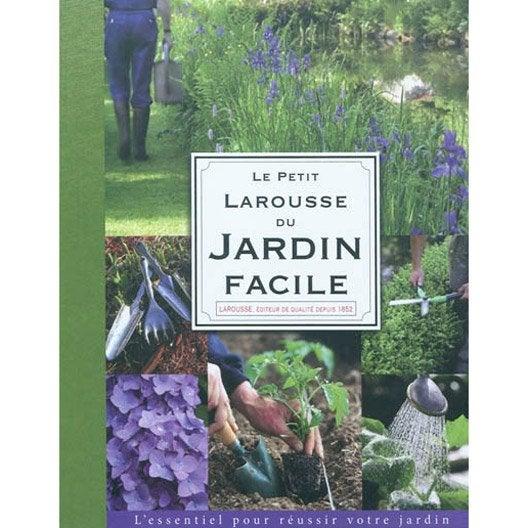 Le petit larousse du jardin facile larousse leroy merlin - Jardin facile ...