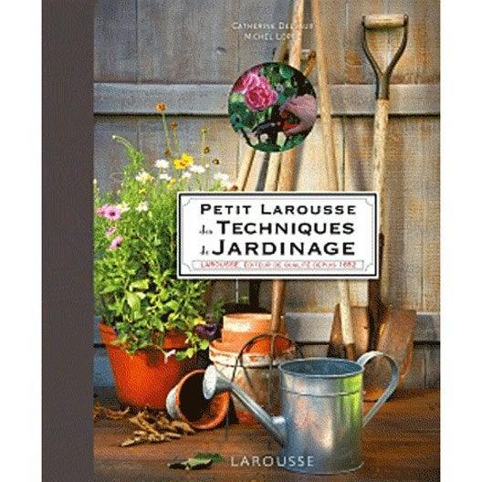Petit larousse des techniques de jardinage larousse for Petit materiel de jardinage