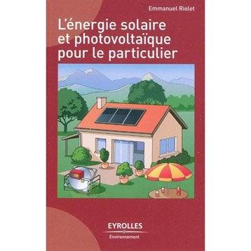 L'énergie solaire et photovoltaïque pour le particulier, Eyrolles