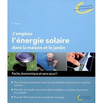 J'emploie l'énergie solaire dans la maison et le jardin, Saep