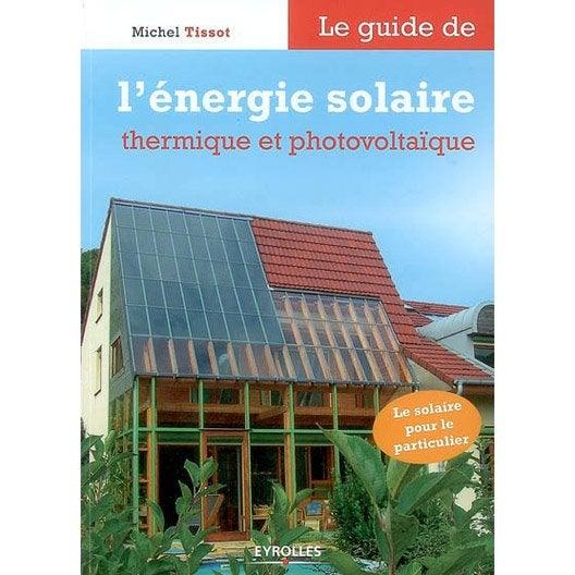 le guide de l 39 nergie solaire et photovolta que eyrolles. Black Bedroom Furniture Sets. Home Design Ideas