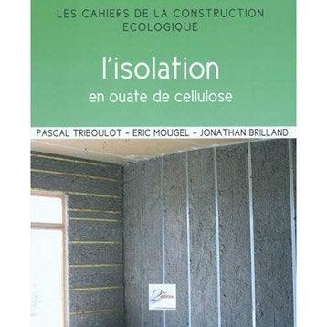 L'isolation en ouate de cellulose : principes et mise en oeuvre, 2ème Edition