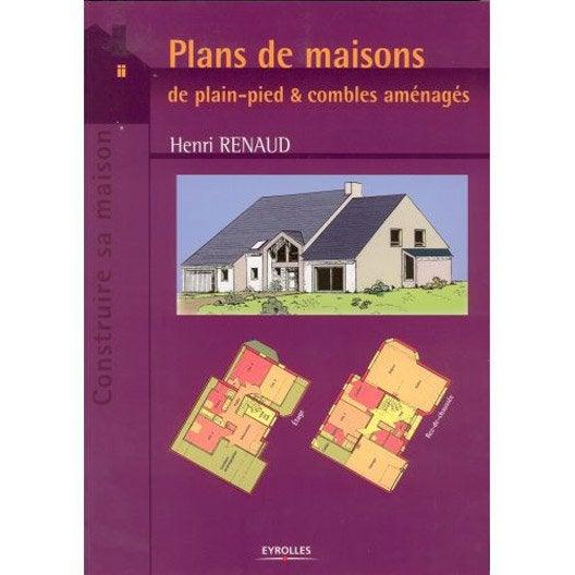 Plans de maisons de plain-pied & combles aménagés, Eyrolles  Leroy ...