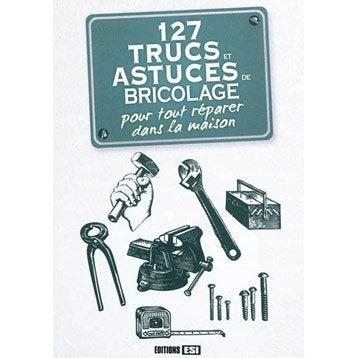 127 trucs et astuces de bricolage pour tout réparer dans la maison, Esi