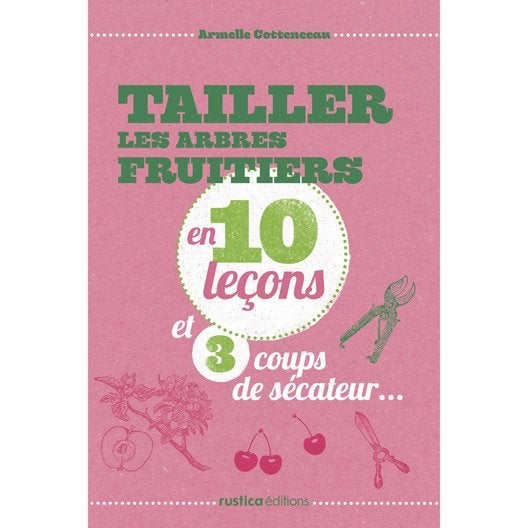 tailler les arbres fruitiers en 10 le ons et 3 coups de s cateur rustica leroy merlin. Black Bedroom Furniture Sets. Home Design Ideas